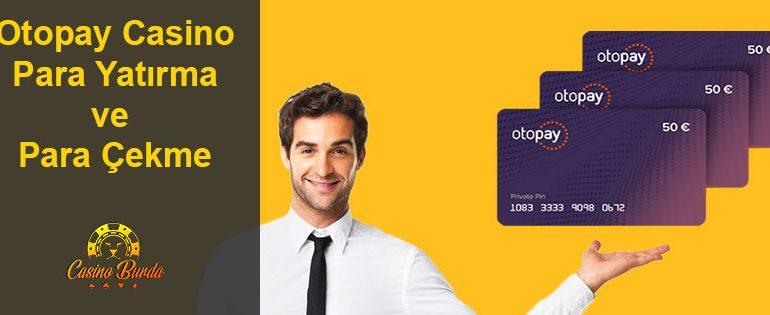 Otopay Casino Para Yatırma ve Para Çekme